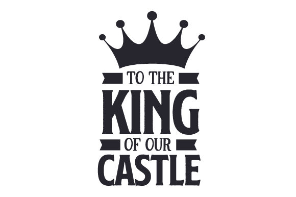 Download Free To The King Of Our Castle Svg Cut File By Creative Fabrica for Cricut Explore, Silhouette and other cutting machines.