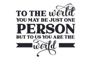 To the World You May Be Just One Person. but to Us You Are the World. Día del padre Archivo de Corte Craft Por Creative Fabrica Crafts