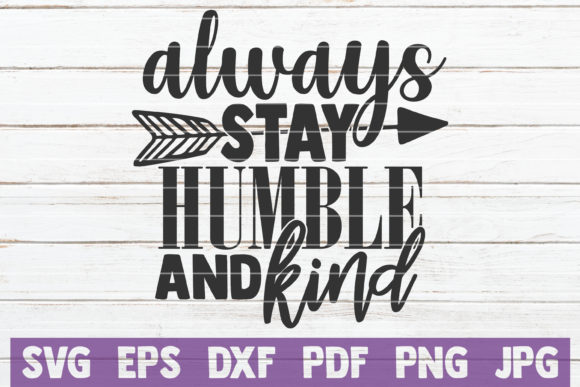 Always Stay Humble and Kind Graphic Graphic Templates By MintyMarshmallows