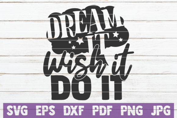 Dream It Wish It Do It Graphic Graphic Templates By MintyMarshmallows
