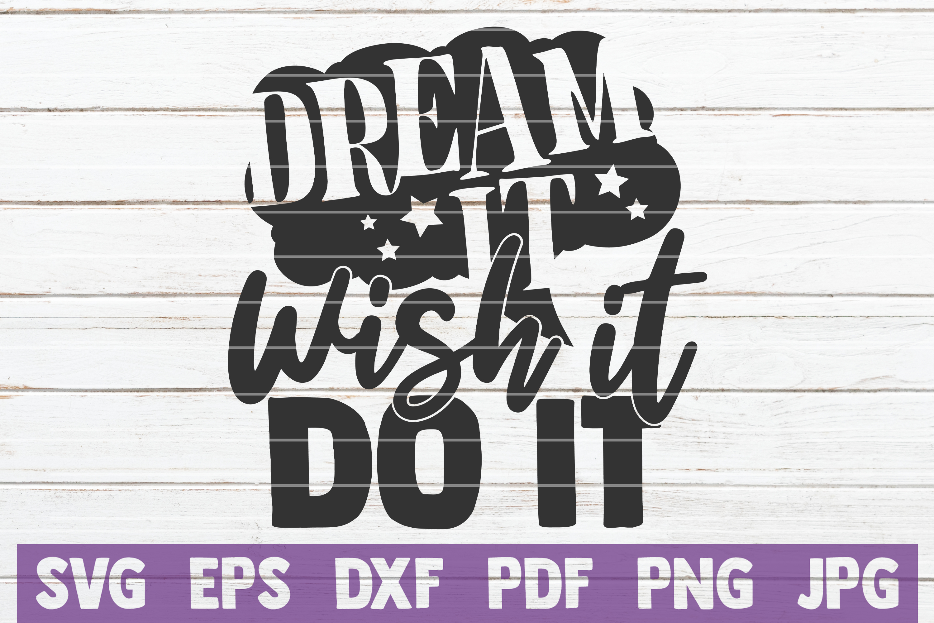 Download Free Dream It Wish It Do It Graphic By Mintymarshmallows Creative for Cricut Explore, Silhouette and other cutting machines.