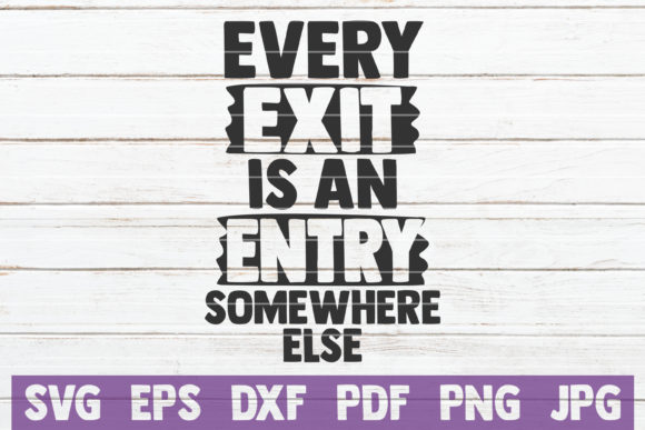 Every Exit is an Entry Somewhere else Graphic Graphic Templates By MintyMarshmallows
