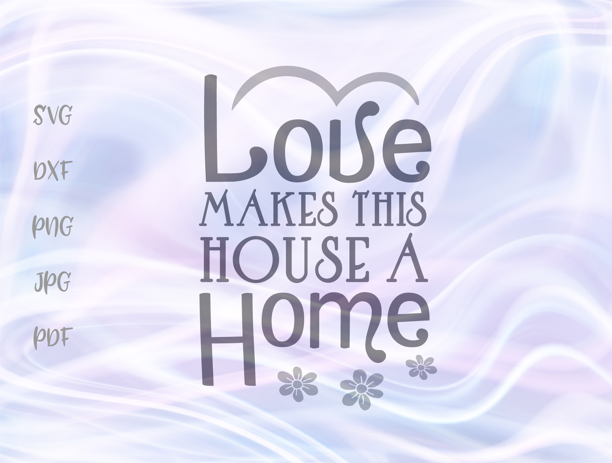 Download Free Love Makes This House A Home Family Sign Graphic By Digitals By for Cricut Explore, Silhouette and other cutting machines.