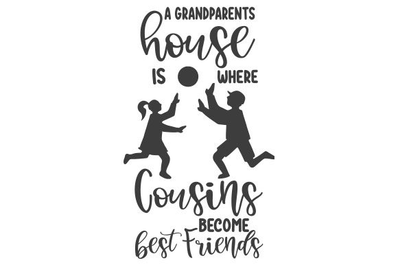 A Grandparents House is Where Cousins Become Best Friends Family Craft Cut File By Creative Fabrica Crafts