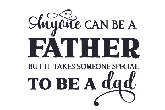 Anyone Can Be a Father but It Takes Someone Special to Be a Dad Father's Day Craft Cut File By Creative Fabrica Crafts