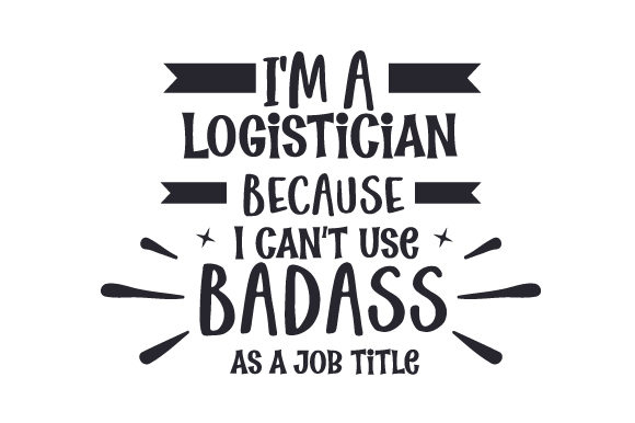 Download Free I M A Logistician Because I Can T Use Badass As A Job Title Svg for Cricut Explore, Silhouette and other cutting machines.