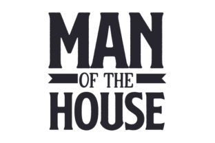 Man of the House Father's Day Craft Cut File By Creative Fabrica Crafts