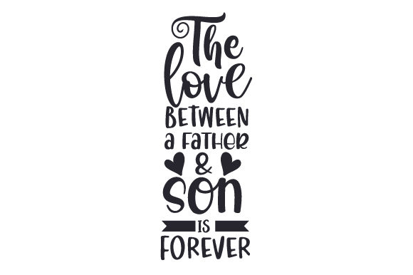 Download Free The Love Between A Father Son Is Forever Svg Cut File By for Cricut Explore, Silhouette and other cutting machines.