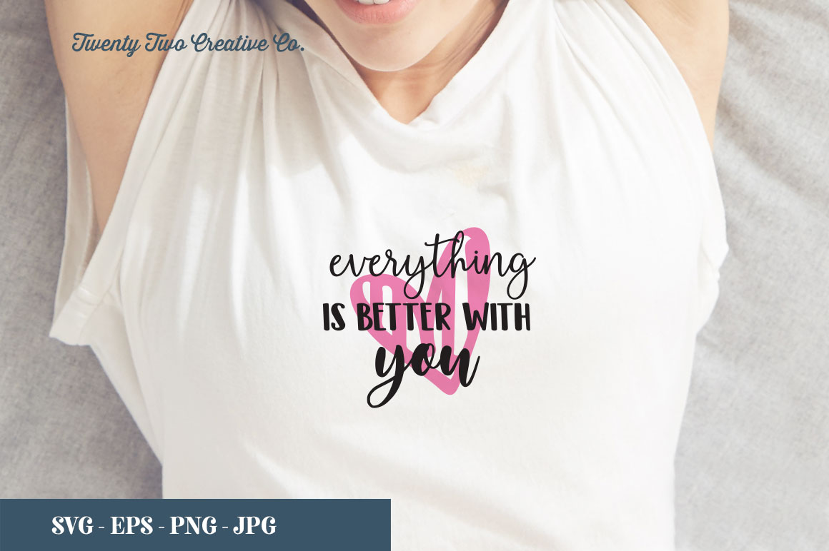 Download Free Everything Is Better With You Graphic By Twenty Two Creative for Cricut Explore, Silhouette and other cutting machines.