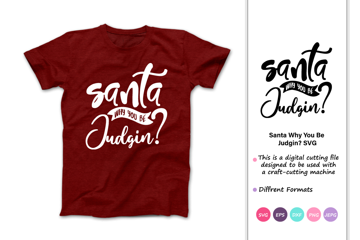 Download Free Santa Why You Be Judging Graphic By Iprintasty Creative Fabrica for Cricut Explore, Silhouette and other cutting machines.