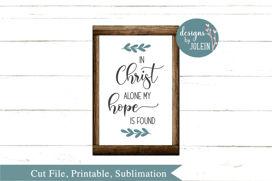 Download Free In Christ Alone My Hope Is Found Graphic By Designs By Jolein for Cricut Explore, Silhouette and other cutting machines.
