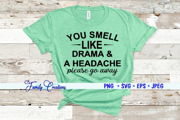 You Smell Like Drama & a Headache Please Go Away Graphic Crafts By Family Creations
