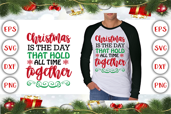 Download Free Christmas Is The Day That Hold All Time Together T Shirt Design for Cricut Explore, Silhouette and other cutting machines.