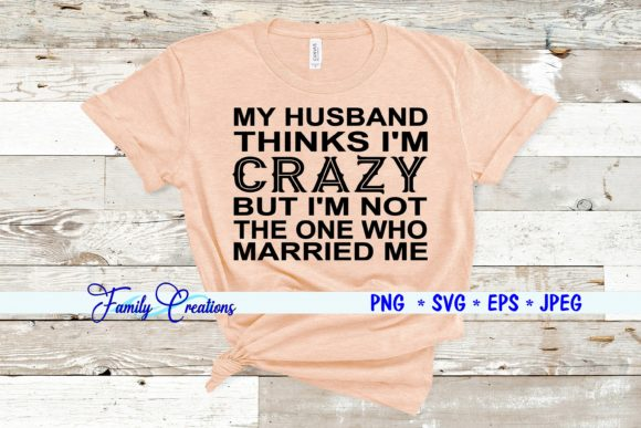 My Husband Thinks I M Crazy But I M Not The One Who Married Me