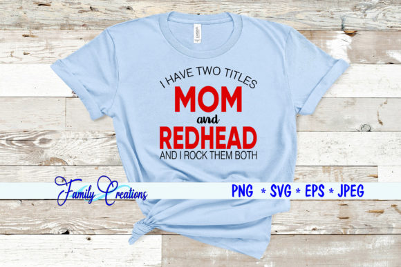 Download Free I Have Two Titles Mom And Redhead Graphic By Family Creations for Cricut Explore, Silhouette and other cutting machines.