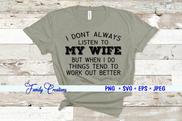Download Free I Don T Always Listen To My Wife But When I Do Things Tend To Work for Cricut Explore, Silhouette and other cutting machines.