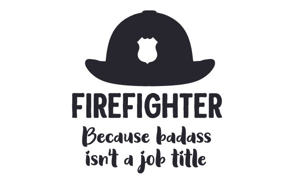 Firefighter: Because Badass Isn't a Job Title Fire & Police Craft Cut File By Creative Fabrica Crafts