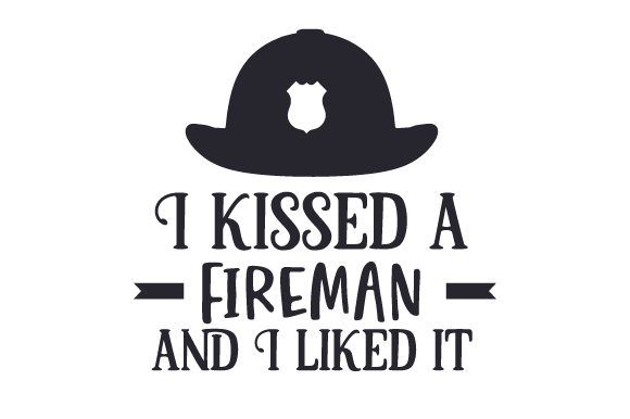 I Kissed a Fireman and I Liked It Fire & Police Craft Cut File By Creative Fabrica Crafts - Image 1