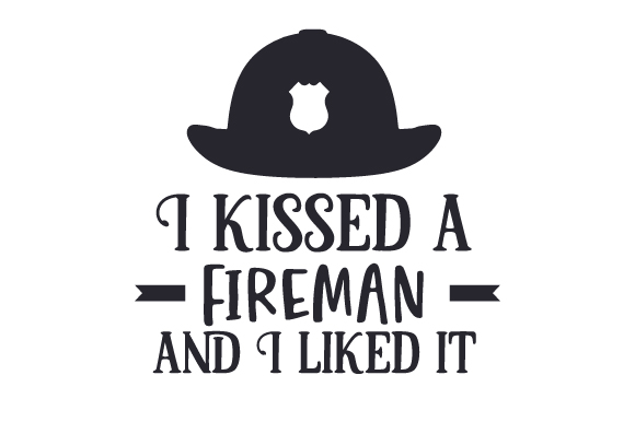 Download Free I Kissed A Fireman And I Liked It Svg Cut File By Creative for Cricut Explore, Silhouette and other cutting machines.