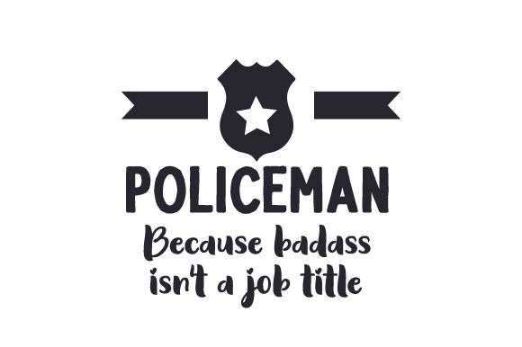 Policeman: Because Badass Isn't a Job Title Fire & Police Craft Cut File By Creative Fabrica Crafts