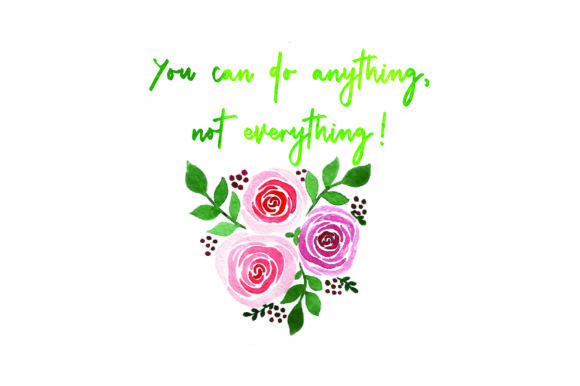 You Can Do Anything, Not Everything! - Watercolor Roses Quotes Craft Cut File By Creative Fabrica Crafts