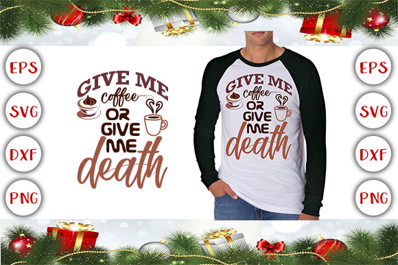 Download Free Give Me Coffee Or Give Me Death T Shirt Design Graphic By for Cricut Explore, Silhouette and other cutting machines.