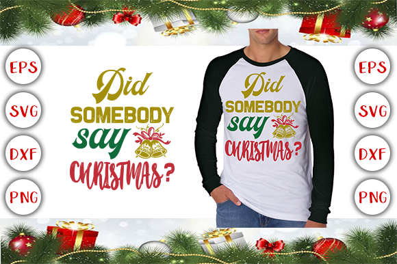 Download Free Did Somebody Say Christmas Graphic By Graphics Cafe Creative for Cricut Explore, Silhouette and other cutting machines.