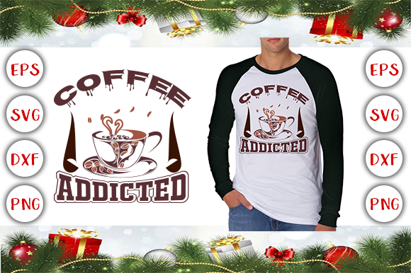 Coffee Addicted T-Shirt Design Graphic Print Templates By Design Cafe
