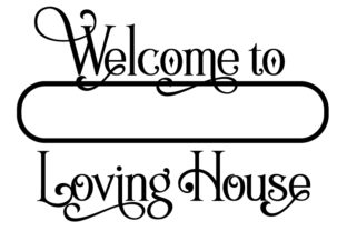 Download Free Welcome To Loving House Graphic By Design From Home Creative for Cricut Explore, Silhouette and other cutting machines.
