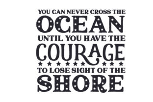 You Can Never Cross the Ocean Until You Have the Courage to Lose Sight of the Shore Independence Day Craft Cut File By Creative Fabrica Crafts