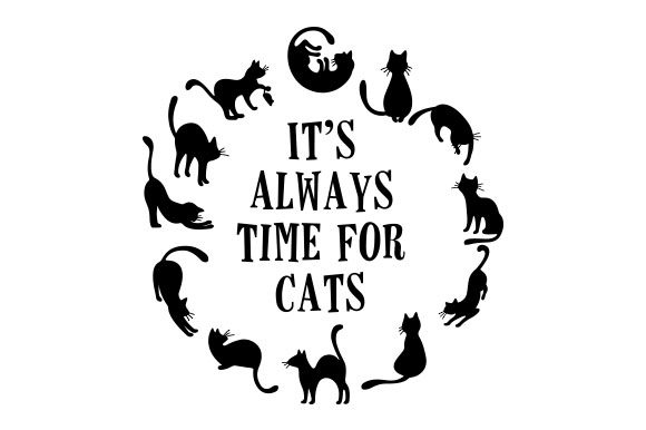 Download Free It S Always Time For Cats Svg Cut File By Creative Fabrica for Cricut Explore, Silhouette and other cutting machines.