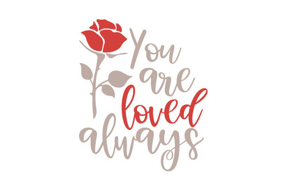 You Are Loved Always Valentine's Day Craft Cut File By Creative Fabrica Crafts