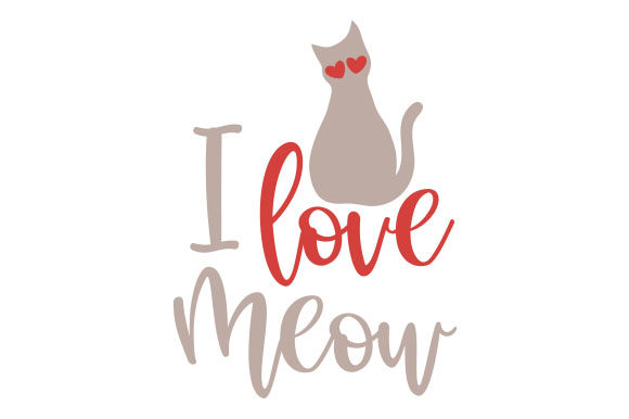 I Love Meow Valentine's Day Craft Cut File By Creative Fabrica Crafts
