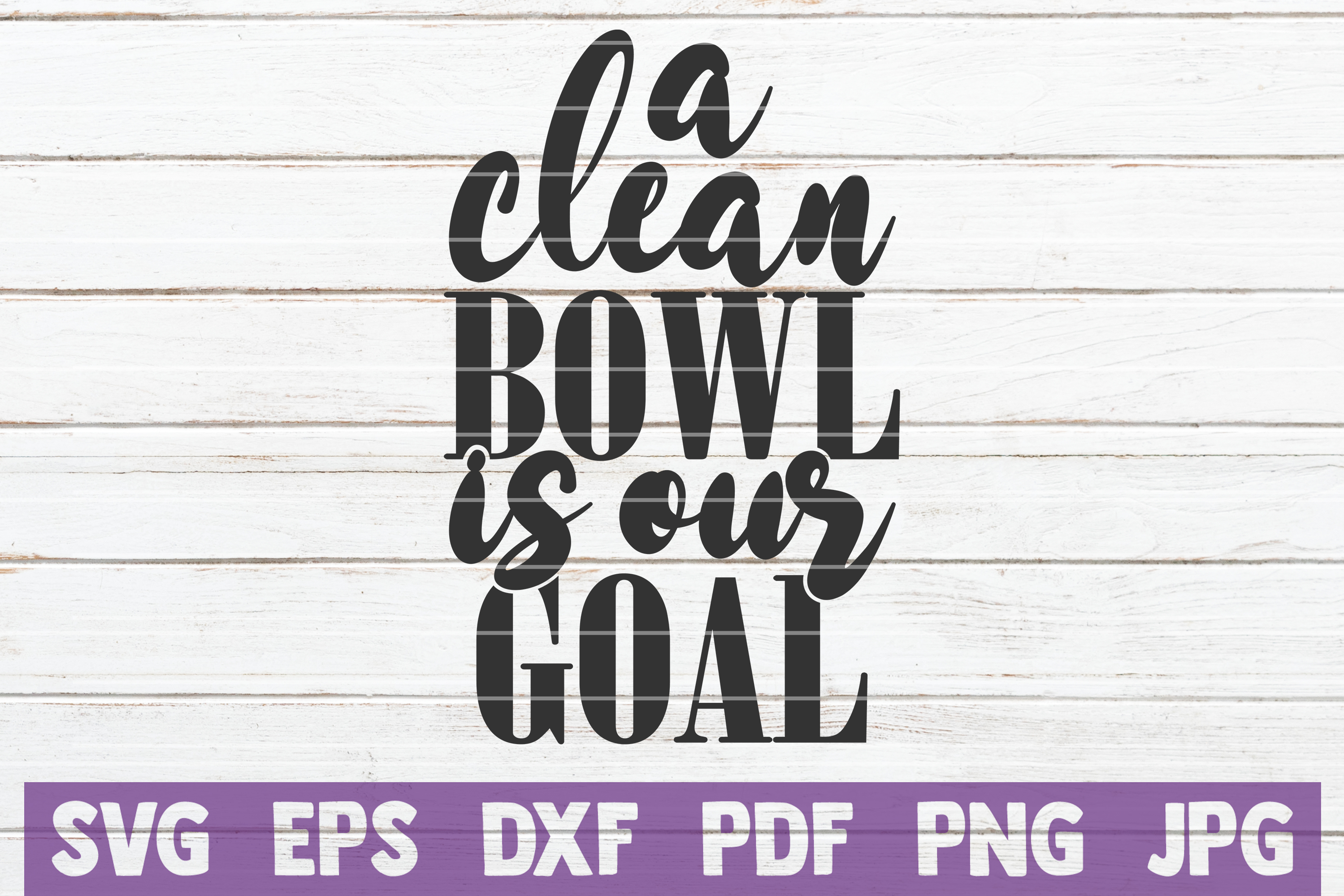 Download Free A Clean Bowl Is Our Goal Graphic By Mintymarshmallows Creative for Cricut Explore, Silhouette and other cutting machines.