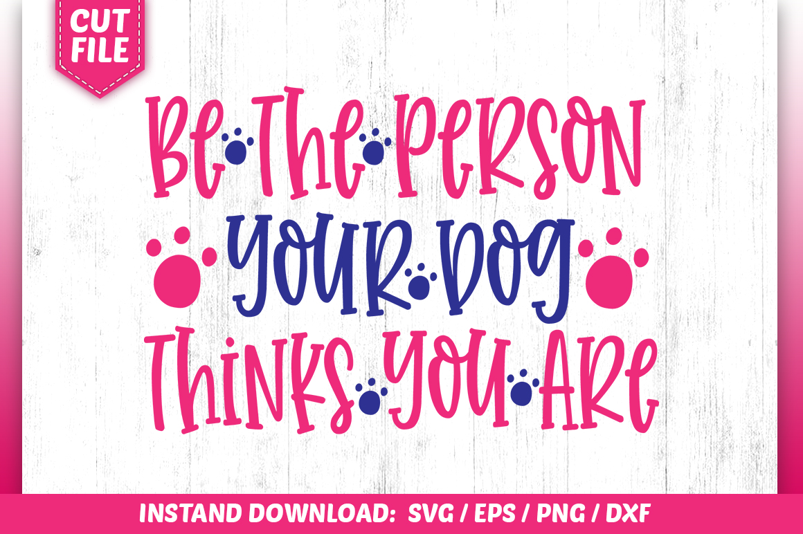 Be The Person Your Dog Thinks You Are Graphic By Subornastudio Creative Fabrica