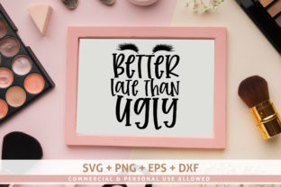 Download Free Better Late Than Ugly Design Svg Graphic By Subornastudio for Cricut Explore, Silhouette and other cutting machines.