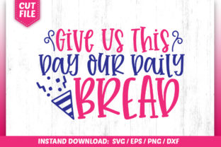 Print on Demand: Give Us This Day Our Daily Bread SVG Graphic Crafts By SubornaStudio