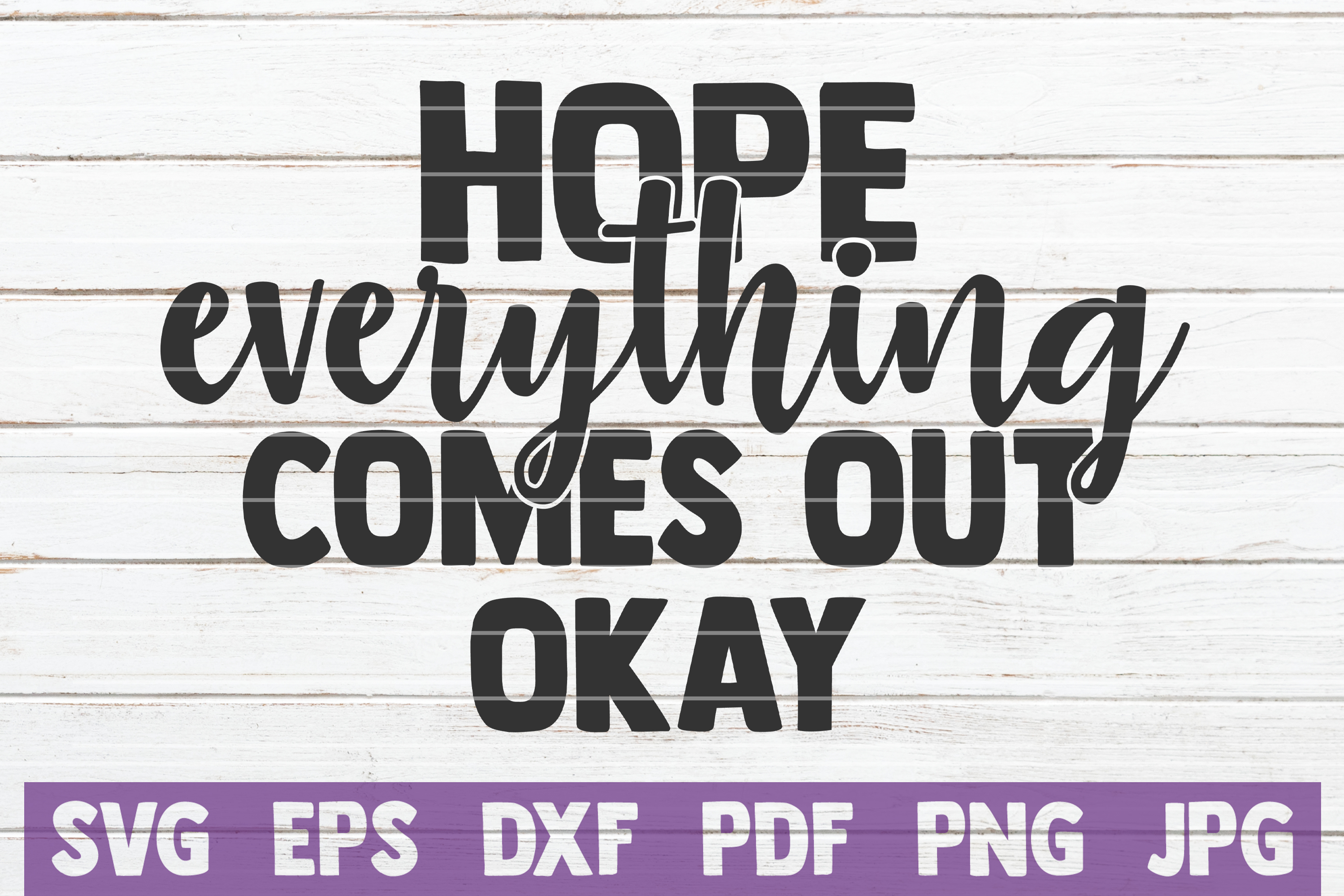 Download Free Hope Everything Comes Out Okay Graphic By Mintymarshmallows for Cricut Explore, Silhouette and other cutting machines.