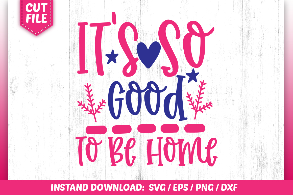 Download Free It S So Good To Be Home Svg Graphic By Subornastudio Creative for Cricut Explore, Silhouette and other cutting machines.