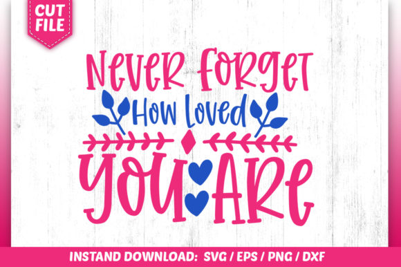 Download Free Never Forget How Loved You Are Svg Graphic By Subornastudio Creative Fabrica for Cricut Explore, Silhouette and other cutting machines.