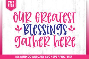 Print on Demand: Our Greatest Blessings Gather Here Graphic Crafts By SubornaStudio