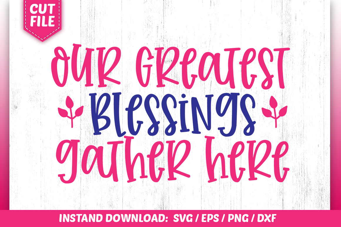 Download Free Our Greatest Blessings Gather Here Svg Graphic By Subornastudio for Cricut Explore, Silhouette and other cutting machines.