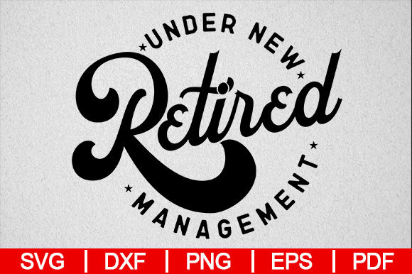 Download Free Retired Under New Management Graphic By Artistcreativedesign SVG Cut Files