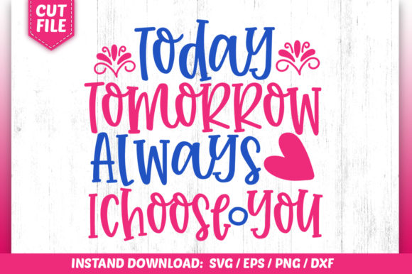 Download Free Today Tomorrow Alwaysi I Choose You Svg Grafico Por for Cricut Explore, Silhouette and other cutting machines.