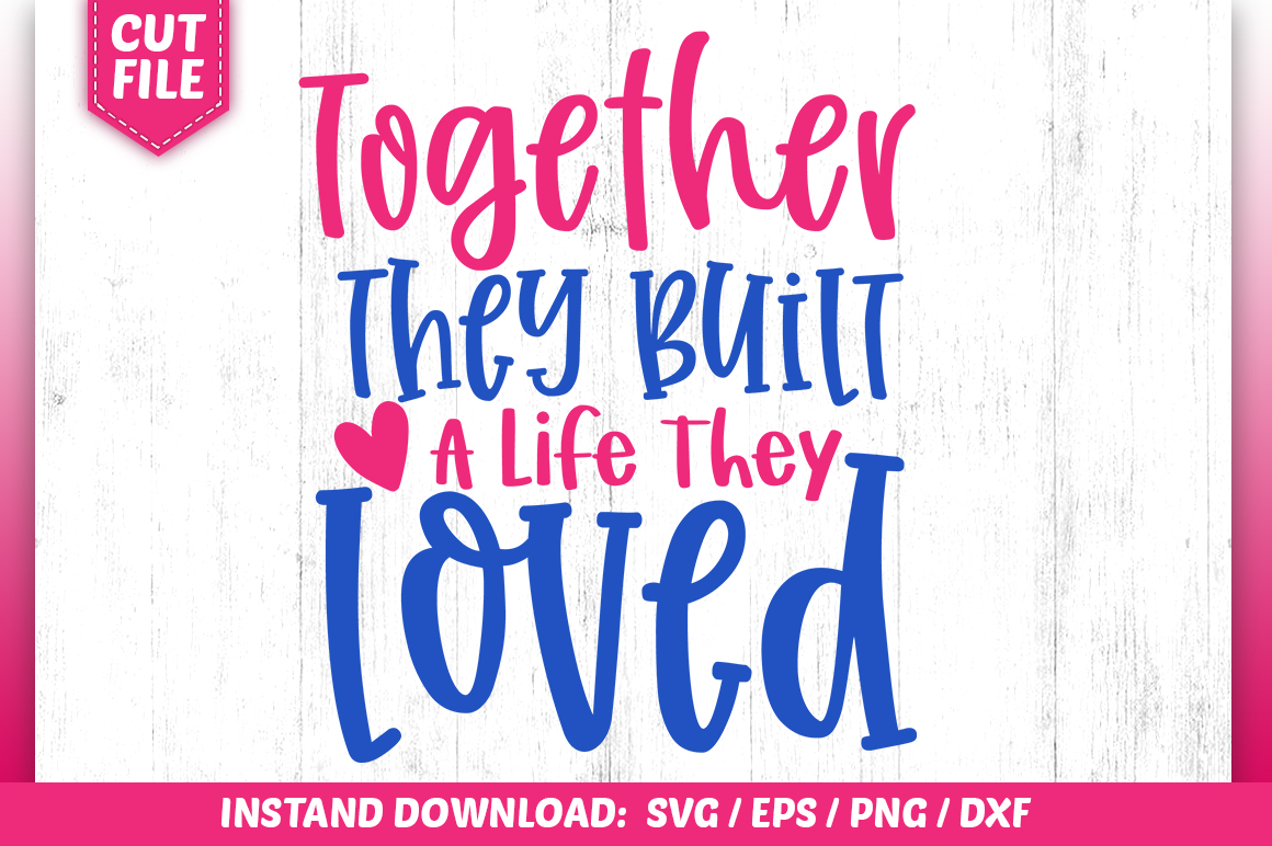 Download Free Together They Built A Life They Loved Graphic By Subornastudio for Cricut Explore, Silhouette and other cutting machines.
