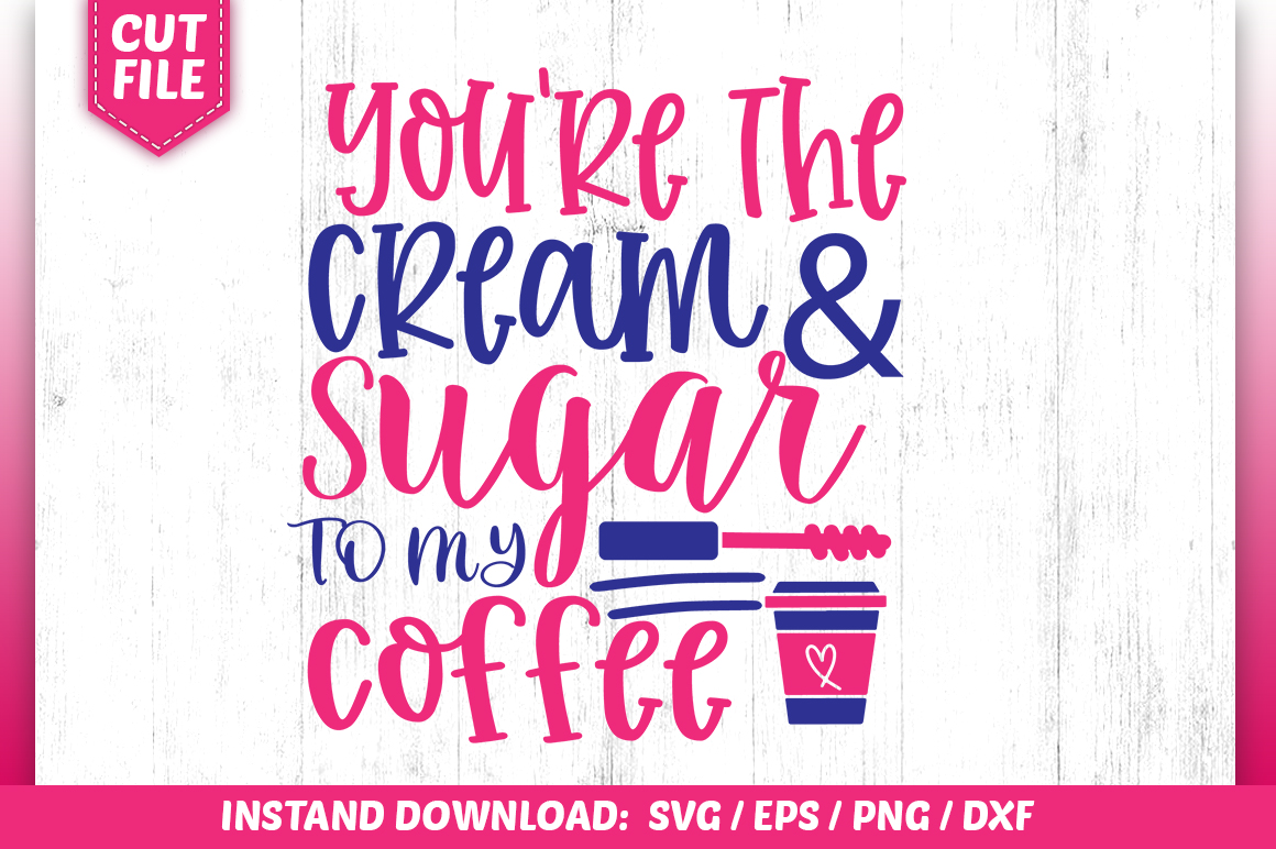 Download YOU'RE the CREAM &SUGAR to MY COFFEE SVG (Graphic) by ...