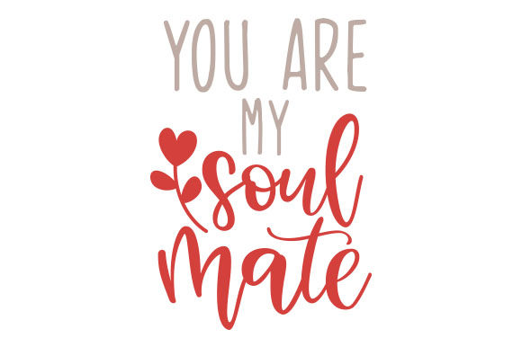 You Are My Soul Mate Valentine's Day Craft Cut File By Creative Fabrica Crafts