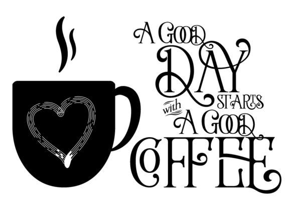 Download Free A Good Day Starts With A Good Coffee Graphic By Design From Home for Cricut Explore, Silhouette and other cutting machines.