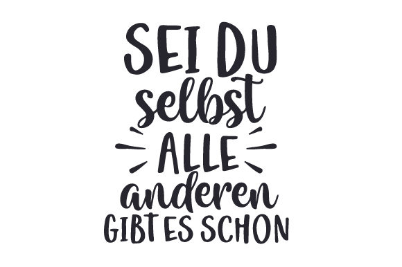 Download Free Sei Du Selbst Alle Anderen Gibt Es Schon Svg Plotterdatei Von for Cricut Explore, Silhouette and other cutting machines.