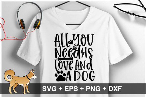 All You Need Is Love And A Dog Svg Graphic By Orindesign Creative Fabrica